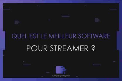 quel est le meilleur software pour streamer