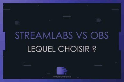 streamlabs vs obs lequel choisir